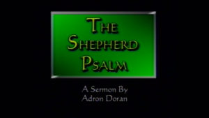 The Shepherd Psalm | Sermon by Adron Doran
