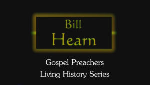 Bill Hearn | Gospel Preachers Living History Series