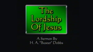 The Lordship of Jesus | Sermon by H.A. Buster Dobbs