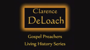Clarence DeLoach | Gospel Preachers Living History Series