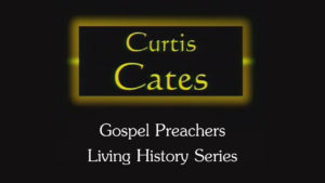 Curtis Cates | Gospel Preachers Living History Series