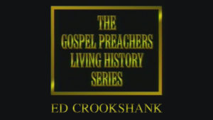 Ed Crookshank | Gospel Preachers Living History Series