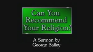 Can You Recommend Your Religion? | Sermon by George Bailey