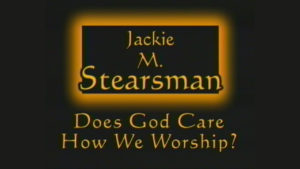 Does God Care How We Worship? | Sermon by Jackie Stearsman