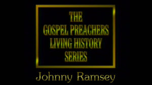 Johnny Ramsey | Gospel Preachers Living History Series