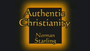 Authentic Christianity | Sermon by Norman Starling