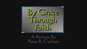 By Grace Through Faith | Sermon by Perry B. Cotham