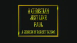 A Christian Just Like Paul | Sermon by Robert Taylor