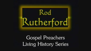 Rod Rutherford | Gospel Preachers Living History Series