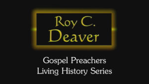Roy C. Deaver | Gospel Preachers Living History Series