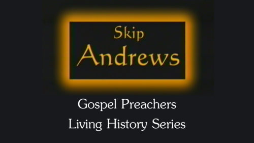 Gospel-Preachers-Living-History-Series-Skip-Andrews-Program.jpg