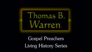 Thomas B. Warren | Gospel Preachers Living History Series