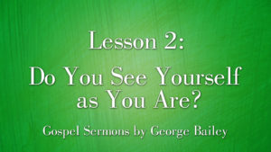 2. Do You See Yourself as You Are? | Sermons by George Bailey