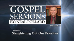 1. Straightening Out Our Priorities | Gospel Sermons by Neal Pollard (Volume 4)