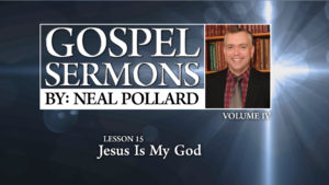 15. Jesus Is My God | Gospel Sermons by Neal Pollard (Volume 4)