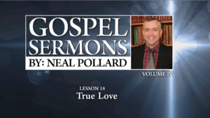 18. True Love | Gospel Sermons by Neal Pollard (Volume 4)