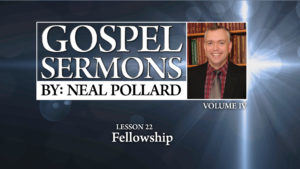 22. Fellowship | Gospel Sermons by Neal Pollard (Volume 4)