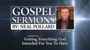 24. Getting Everything God Intended for You to Have | Gospel Sermons by Neal Pollard (Volume 4)