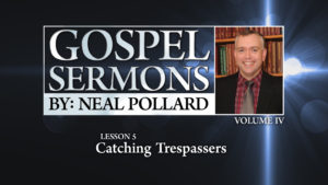 5. Catching Trespassers | Gospel Sermons by Neal Pollard (Volume 4)