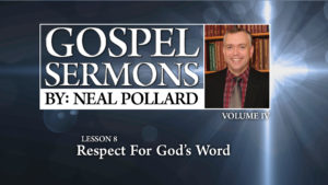 8. Respect for God's Word | Gospel Sermons by Neal Pollard (Volume 4)