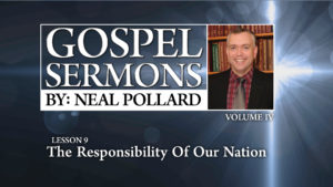 9. The Responsibility of Our Nation | Gospel Sermons by Neal Pollard (Volume 4)