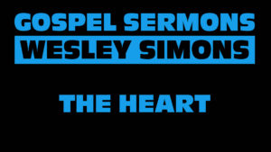 1. The Heart | Gospel Sermons by Wesley Simons