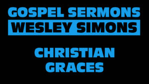4. Christian Graces | Gospel Sermons by Wesley Simons