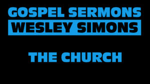 5. The Church | Gospel Sermons by Wesley Simons