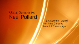 13. A Sermon I Would Not Have Dared to Preach 20 Years Ago