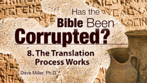8. The Translation Process Works | Has the Bible Been Corrupted?