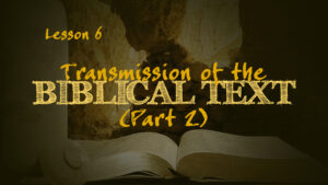 Transmission of the Biblical Text (Part 2) | How We Got the Bible