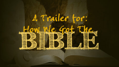 "Trailer for ""How We Got the Bible"""