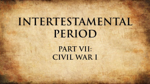 11. Civil War I | Intertestamental Period