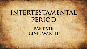 13. Civil War III | Intertestamental Period