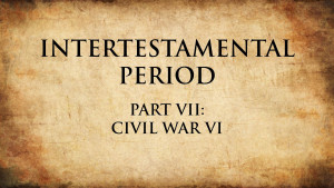 16. Civil War VI | Intertestamental Period