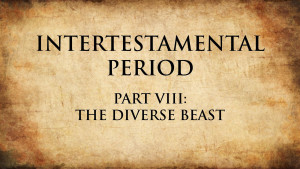 19. The Diverse Beast I | Intertestamental Period