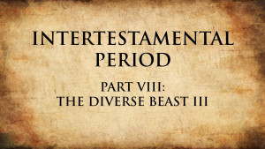 21. The Diverse Beast III | Intertestamental Period