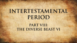 24. The Diverse Beast VI | Intertestamental Period