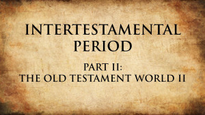 3. The Old Testament World II | Intertestamental Period