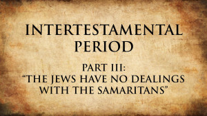 4. The Jews Have No Dealings with the Samaritans | Intertestamental Period