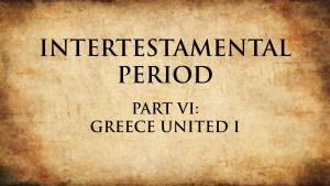 8. Greece United I | Intertestamental Period