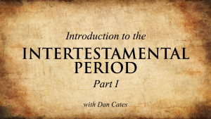 Introduction to the Intertestamental Period (Part 1)