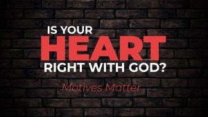 Is Your Heart Right with God?