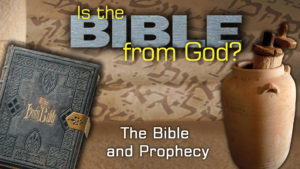 2. The Bible and Prophecy | Is the Bible from God?