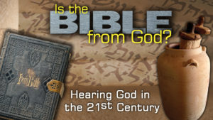 6. Hearing God in the 21st Century | Is the Bible from God?