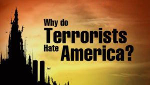 2. Why do terrorists hate America?
