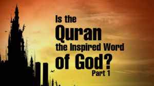 4. Is the Quran the Inspired Word of God? (Part 1)