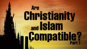 6. Are Christianity and Islam Compatible? (Part 1)