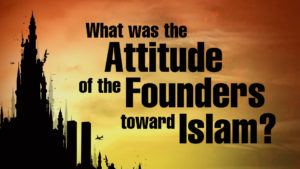 8. What Was the Attitude of the United States' Founders Toward Islam?