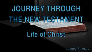 2. The Life of Christ | Journey through the New Testament